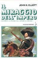 Il miraggio dell'impero. Olivares e la Spagna: dall'apogeo al declino