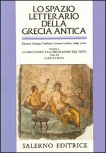 Lo spazio letterario della Grecia antica. Vol. 1\3: La produzione e la circolazione del testo. I greci e Roma.