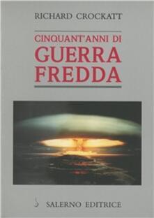 Cinquant'anni di guerra fredda - Richard Crockatt - copertina