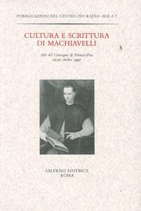 Cultura e scrittura di Machiavelli. Atti del Convegno (Firenze-Pisa, 27-30 ottobre 1997)