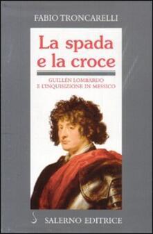Ristorantezintonio.it La spada e la croce. Guillén Lombardo e l'Inquisizione in Messico Image