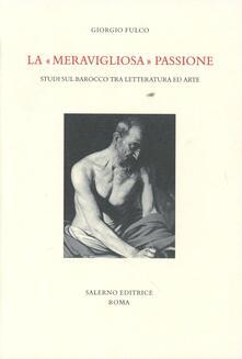 La «meravigliosa» passione. Studi sul barocco tra letteratura e arte