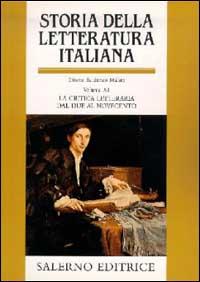 Storia della letteratura italiana. Vol. 11: La critica letteraria dal Due al Novecento.