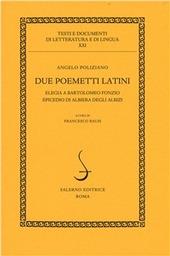 Due poemetti latini: Elegia a Bartolomeo Fonzio-Epicedio di Albiera degli Albizi