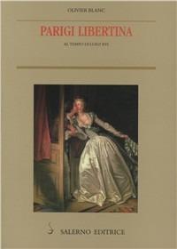 Parigi libertina al tempo di Luigi XVI - Blanc Olivier - wuz.it