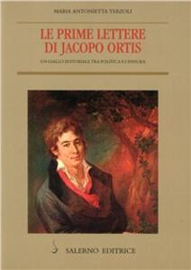 Le prime lettere di Jacopo Ortis. Un giallo editoriale tra politica e censura