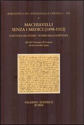 Machiavelli senza i Medici (1498-1512). Scrittura del potere/potere della scrittura. Atti del Convegno (Losanna, 18-20 novembre 2004)