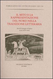 Il mito e la rappresentazione del Nord nella tradizione letteraria. Atti del Convegno (Padova, 23-25 ottobre 2006)
