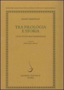Tra filologia e storia. Otto studi machiavellani - Mario Martelli - copertina