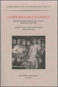 Come parlano i classici. Presenza e influenza dei classici nella modernità. Atti del Convegno internazionale di studi (Napoli, 26-29 ottobre 2009)