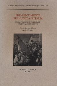 Pre-sentimenti dell'Unità d'Italia nella tradizione culturale dal Due all'Ottocento. Atti del convegno (Roma, 24-27 ottobre 2011)