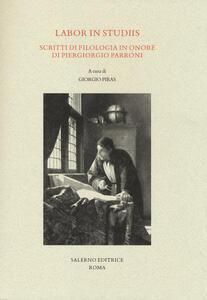 Labor in studiis. Scritti di filologia in onore di Piergiorgio Parroni