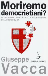 Moriremo democristiani? La questione cattolica nella ricostruzione della Repubblica