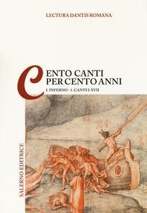 Lectura Dantis Romana. Cento canti per cento anni. Vol. 1\1: Inferno. Canti I-XVII.