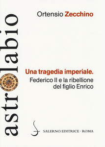Una tragedia imperiale. Federico II e la ribellione del figlio Enrico