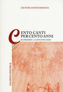 Lectura Dantis Romana. Cento canti per cento anni. Vol. 3\2: Paradiso. Canti XVIII-XXXIII.