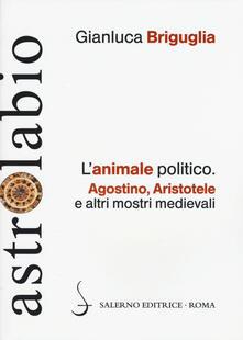 Ristorantezintonio.it L' animale politico. Agostino, Aristotele e altri mostri medievali Image
