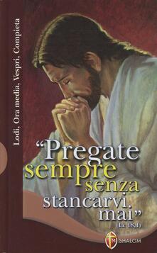 Pregate sempre senza stancarvi mai. Lodi, ora media, vespri e compieta.pdf