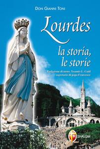 Lourdes. La storia, le storie