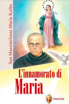 L innamorato di Maria. San Massimiliano Maria Kolbe.pdf