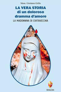 La La vera storia di un doloroso dramma d'amore. La Madonnina di Civitavecchia - Grillo Girolamo - wuz.it