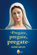 «Pregate, pregate, pregate». Ediz. ampliata