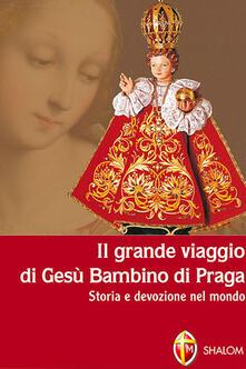 Il grande viaggio di Gesù Bambino di Praga. Storia e devozione nel mondo.pdf