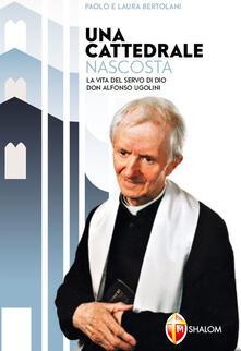 Una cattedrale nascosta. La vita del servo di Dio don Alfonso Ugolini.pdf