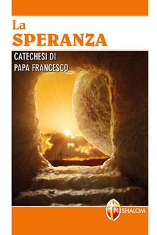 La speranza. Catechesi di papa Francesco. Ediz. a caratteri grandi - Francesco (Jorge Mario Bergoglio) - copertina