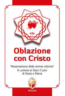 Oblazione con Cristo. «Associazione delle anime vittime». In unione ai Sacri Cuori di Gesù e Maria.pdf