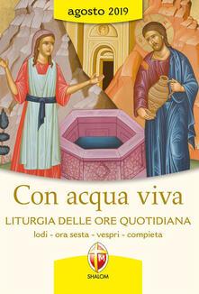 Con acqua viva. Liturgia delle ore quotidiana. Lodi, ora sesta, vespri, compieta. Agosto 2019.pdf
