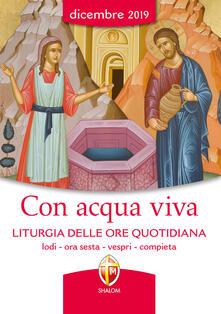Con acqua viva. Liturgia delle ore quotidiana. Lodi, ora sesta, vespri, compieta. Dicembre 2019.pdf