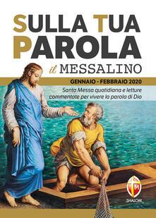 Sulla tua parola. Messalino. Santa messa quotidiana e letture commentate per vivere la parola di Dio. Gennaio-febbraio 2020.pdf