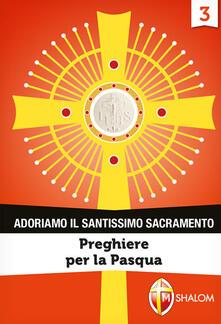 Adoriamo il Santissimo Sacramento. Vol. 3: Preghiere per la Pasqua. - copertina