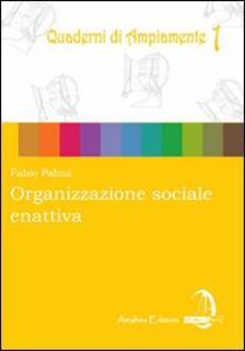 Organizzazione sociale enattiva. Come potrebbe costruirsi un universo sociale cooperativo, comunitario, ecologico - Fabio Palma - copertina
