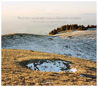 1918-2008. Piccole memorie dalla grande guerra. Un libro fotografico sui luoghi del fronte veneto. Ediz. italiana e inglese
