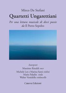 Quartetti ungarettiani. Per una lettura musicale di dieci poesie da «Il porto sepolto». Con CD Audio