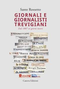 Giornali e giornalisti trevigiani. Dal 1807 ai giorni nostri