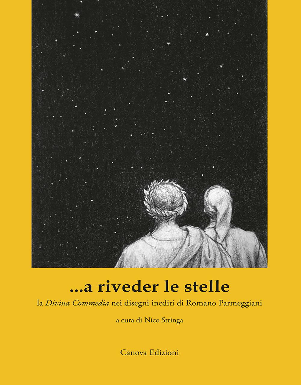 Image of ...a riveder le stelle. La «Divina Commedia» nei disegni inediti di Romano Parmeggiani. Ediz. illustrata