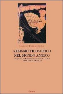 Ateismo filosofico nel mondo antico. Religione, materialismo, scienza. La nascita della filosofia atea - Carlo Tamagnone - copertina