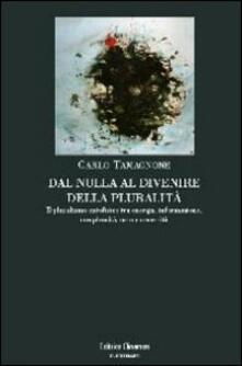 Dal nulla al divenire della pluralità. Il pluralismo ontofisico tra energia, informazione, complessità, caso e necessità - Carlo Tamagnone - copertina
