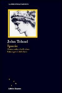 Ipazia. Donna colta e bellissima fatta a pezzi dal clero - Toland John - wuz.it