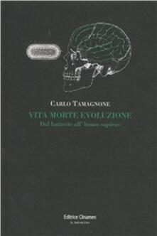 Vita morte evoluzione. Dal batterio all'homo sapiens - Carlo Tamagnone - copertina