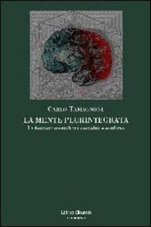 La mente plurintegrata. Le funzioni mentali tra casualità e conflitto - Carlo Tamagnone - copertina