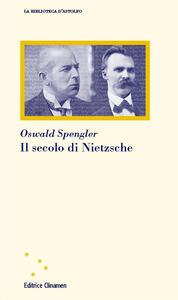 Libro Il secolo di Nietzsche Oswald Spengler