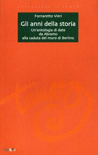 Gli Gli anni della storia. Un'antologia di date da Abramo alla caduta del muro di Berlino - Vieri Fornaretto - wuz.it