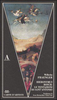Hieronymus Bosch: le tentazioni di Sant'Antonio