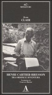 Henri Cartier-Bresson. Tra ordine e avventura