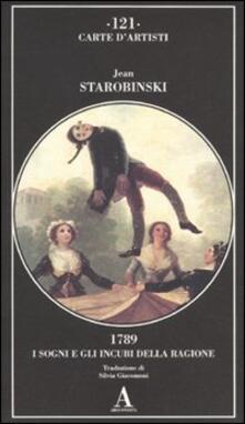 1789, i sogni e gli incubi della ragione - Jean Starobinski - copertina