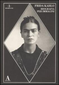 Frida Kahlo. Biografia per immagini